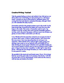the creative writing football Creative writing essay examples 193 total results the creative writing, a story of a murderer 907 words 2 pages a creative story presenting the life of a hacker 546 words 1 page the creative writing, things are not the way they used to be 495 words 1 page the creative writing, equality.
