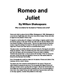 who is responsible for romeo and juliets death essay introduction The free plays research paper (romeo and juliet - friar lawrence essay) presented on this page should not be viewed as a sample of our on-line writing service if you need fresh and there was basically three major parts that lead to the death of romeo and juliet, which friar lawrence was involved in all of them.