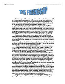 essay about a friendship A friend is a gift you give to yourself friends are those people in your life with whom you do not have any blood relation it's a relation of love and affection.